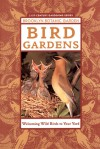 Bird Gardens: Welcoming Birds to Your Yard - Stephen W. Kress, Daniel M. Savercool, Richard Thom, Beth Huning, Jesse Grantham