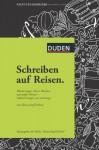 Schreiben auf Reisen: Wanderungen, kleine Fluchten und große Fahrten - Aufzeichnungen von unterwegs - Hanns-Josef Ortheil
