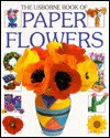 The Usborne Book of Paper Flowers (How to Make) - Ray Gibson