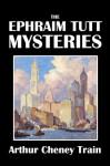 The Ephraim Tutt Mysteries [Annotated] (Civitas Library Classics) - Arthur Cheney Train