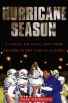 Hurricane Season: A Coach, His Team, and Their Triumph in the Time of Katrina - Neal Thompson