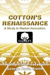 Cotton's Renaissance: A Study in Market Innovation - Timonthy Curtis Jacobson, George David Smith