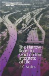 The Narrow Road to God on the Interstate of Life - J. Mullins