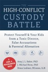 The High-Conflict Custody Battle: Protect Yourself and Your Kids from a Toxic Divorce, False Accusations, and Parental Alienation - Amy J. L. Baker, Mike Bone, Brian Ludmer