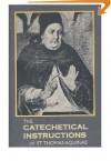 The Catechetical Instructions of St. Thomas Aquinas - Thomas Aquinas