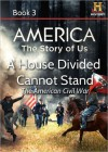 A House Divided Cannot Stand: The American Civil War (AMERICA: The Story of Us, #3) - Kevin Baker
