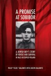 A Promise at Sobibor: A Jewish Boy's Story of Revolt and Survival in Nazi-Occupied Poland - Philip Bialowitz, Joseph Bialowitz, Władysław Bartoszewski