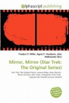 Mirror, Mirror (Star Trek: The Original Series) - Agnes F. Vandome, John McBrewster, Sam B Miller II