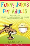 Funny Jokes for Adults: All Clean Jokes, Funny Jokes that are Perfect to Share with Family and Friends, Great for Any Occasion - Peter Jenkins