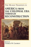 The Human Tradition in America from the Colonial Era Through Reconstruction - Charles W. Calhoun