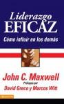 Liderazgo Eficaz: Un Libro Para Lideres, Escrito Por Un Lider Sobre El Lider Supremo de Todos Los Tiempos - John C. Maxwell
