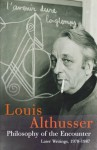 Philosophy of the Encounter: Later Writings, 1978-1987 - Louis Althusser, Oliver Corpet