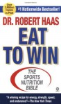 Eat To Win: The Sports Nutrition Bible (Signet) - Robert Haas Ms, Martina Navratilova