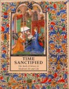 Time Sanctified: The Book Of Hours In Medieval Art And Life - Roger S. Wieck