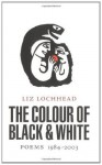 The Colour of Black and White: Poems 1984-2003 - Liz Lochhead