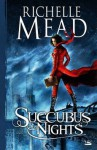 Succubus Nights - Richelle Mead, Benoît Domis