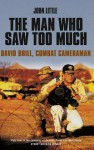 The Man Who Saw Too Much: David Brill, Combat Cameraman - John Little