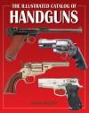 The Illustrated Catalog Of Handguns - David Miller