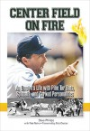 Center Field on Fire: An Umpire's Life with Pine tar Bats, Spitballs, and Corked Personalities - Dave Phillips, Rob Rains, Bob Costas