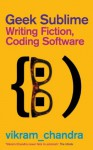 Geek Sublime: Writing Fiction, Coding Software - Vikram Chandra