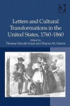 Letters and Cultural Transformations in the United States, . Edited by Theresa Strouth Gaul and Sharon M. Harris - Theresa Strouth Gaul, Sharon M. Harris
