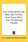 Two Years Before The Mast And Twenty Four Years After: Part 23 Harvard Classics - Charles William Eliot