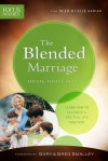 The Blended Marriage: Learn How to Cultivate a Fruitful Life Together - Focus on the Family