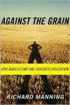 Against the Grain: How Agriculture Has Hijacked Civilization - Richard Manning