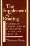 The Supplement of Reading: Figures of Understanding in Romantic Theory and Practice - Tilottama Rajan
