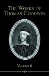 The Works of Thomas Goodwin, Volume 6 - Thomas Goodwin
