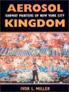 Aerosol Kingdom: Subway Painters of New York City - Ivor Miller, Robert Farris Thompson