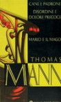 Cane e padrone. Disordine e dolore precoce. Mario e il mago - Thomas Mann, Roberto Fertonani, Giorgio Zampa, Lavinia Mazzucchetti