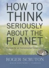 How to Think Seriously about the Planet: The Case for an Environmental Conservatism - Roger Scruton, T.B.A.