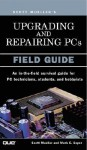 Upgrading and Repairing PCs: Field Guide - Scott Mueller, Mark Edward Soper