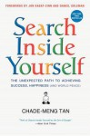 Search Inside Yourself: The Unexpected Path to Achieving Success, Happiness (and World Peace) - Chade-Meng Tan, Daniel Goleman, Jon Kabat-Zinn