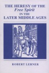 The Heresy of the Free Spirit in the Later Middle Ages - Robert E. Lerner