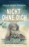 Nicht Ohne Dich - Leslie Erika Wilson, Christa Prummer-Lehmair, Katharina Förs