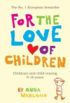 For the Love of Children: Childcare and Child Rearing, 0-16 Years - Anna Wahlgren, Bruce Junkin