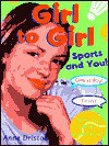 Girl to Girl: Sports and You: Sports and You (Girl to Girl) - Anne Driscoll, George Ulrich