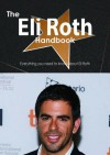 The Eli Roth Handbook - Everything You Need to Know about Eli Roth - Emily Smith