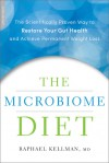 The Microbiome Diet: The Scientifically Proven Way to Restore Your Gut Health and Achieve Permanent Weight Loss - Raphael Kellman