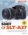 David Busch's Sony SLT-A37 Guide to Digital Photography - David D. Busch