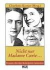 Nicht nur Madame Curie... - Charlotte Kerner