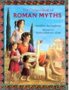 The Orchard Book Of Roman Myths - Geraldine McCaughrean, Emma Chichester Clark
