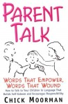 Parent Talk: Words That Empower, Words That Wound: How to Talk to Your Children in Language That Builds Self-Esteem and Encourages - Chick Moorman