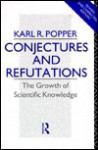 Conjectures and Refutations: The Growth of Scientific Knowledge - Karl Popper