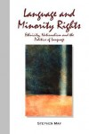 Language and Minority Rights: Ethnicity, Nationalism and the Politics of Language - Stephen May