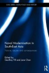 Naval Modernisation in South-East Asia: Nature, Causes and Consequences - Geoff Till, Jane Chan