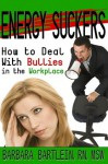 Energy Suckers-How To Deal With Bullies in the Workplace - Barbara Bartlein, Ken Brosky, Holt Dagny, Chris Smith, Karen Cluppert