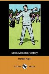 Mark Mason's Victory - Horatio Alger Jr.